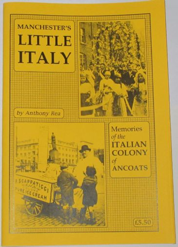 Manchester's Little Italy - Memories of the Italian Colony of Ancoats, by Anthony Rea